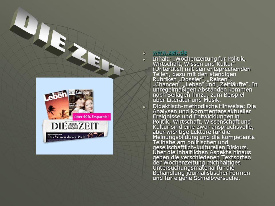 www.zeit.de www.zeit.de www.zeit.de Inhalt: Wochenzeitung für Politik, Wirtschaft, Wissen und Kultur (Untertitel) mit den entsprechenden Teilen, dazu mit den ständigen Rubriken Dossier, Reisen, Chancen,Leben und Zeitläufte.