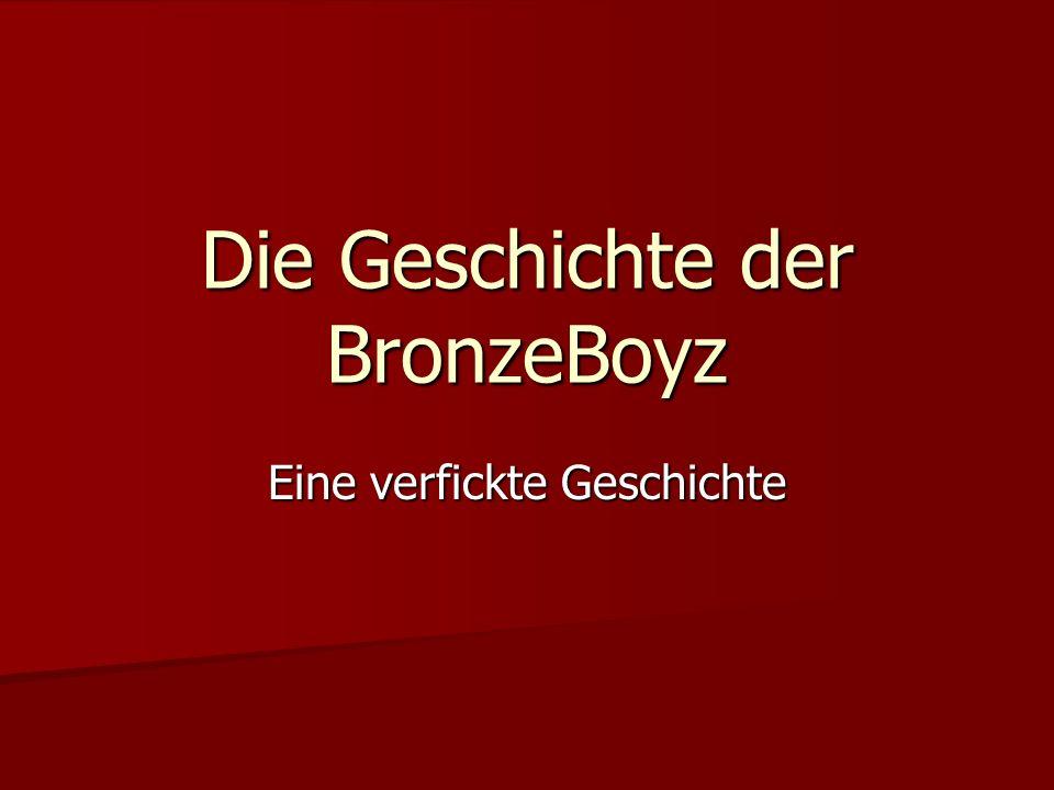 Die Geschichte der BronzeBoyz Eine verfickte Geschichte