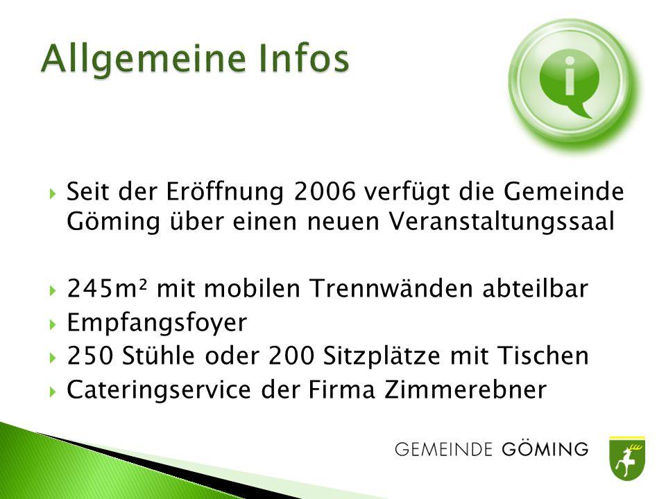Seit der Eröffnung 2006 verfügt die Gemeinde Göming über einen neuen Veranstaltungssaal 245m² mit mobilen Trennwänden abteilbar Empfangsfoyer 250 Stühle oder 200 Sitzplätze mit Tischen Cateringservice der Firma Zimmerebner