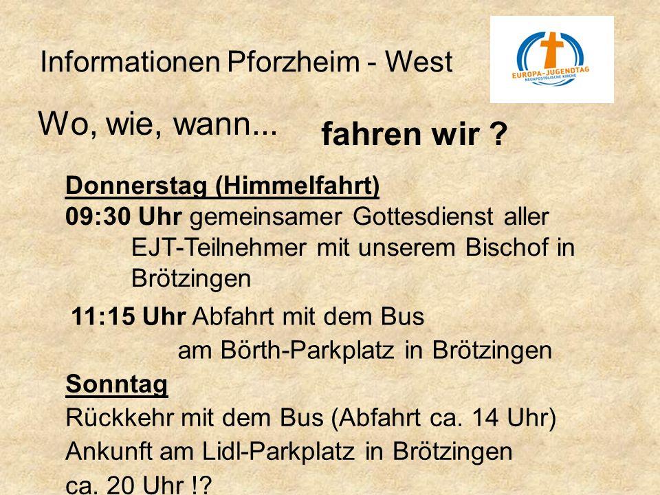 Informationen Pforzheim - West 11:15 Uhr Abfahrt mit dem Bus am Börth-Parkplatz in Brötzingen Sonntag Rückkehr mit dem Bus (Abfahrt ca. 14 Uhr) Ankunf