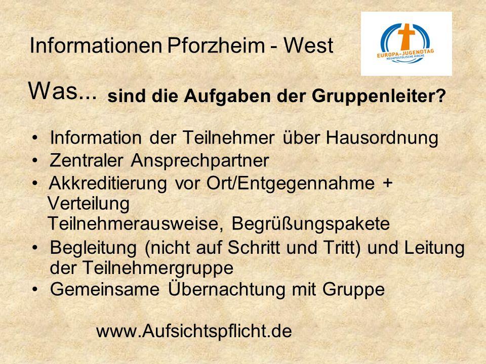 Informationen Pforzheim - West Begleitung (nicht auf Schritt und Tritt) und Leitung der Teilnehmergruppe Was... sind die Aufgaben der Gruppenleiter? Z