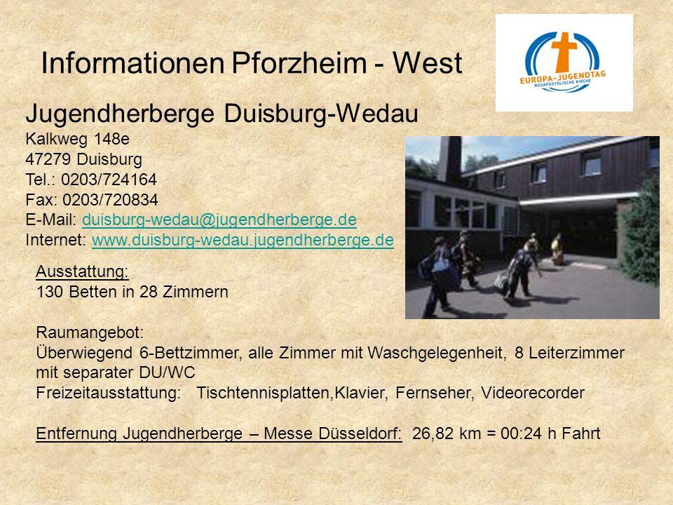 Informationen Pforzheim - West Jugendherberge Duisburg-Wedau Kalkweg 148e 47279 Duisburg Tel.: 0203/724164 Fax: 0203/720834 E-Mail: duisburg-wedau@jug