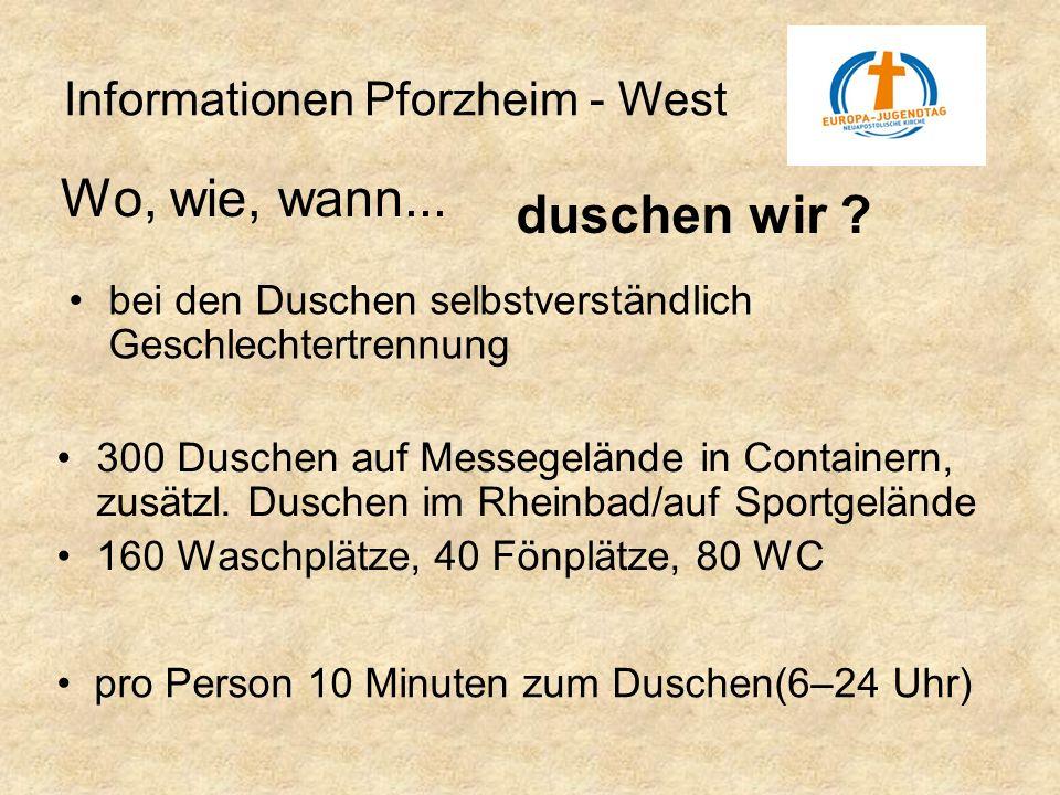 Informationen Pforzheim - West Wo, wie, wann... duschen wir ? 300 Duschen auf Messegelände in Containern, zusätzl. Duschen im Rheinbad/auf Sportgeländ