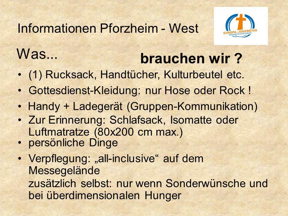Informationen Pforzheim - West persönliche Dinge Was... brauchen wir ? Gottesdienst-Kleidung: nur Hose oder Rock ! (1) Rucksack, Handtücher, Kulturbeu