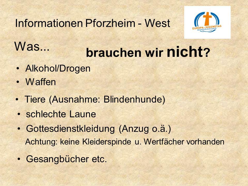 Informationen Pforzheim - West Was... brauchen wir nicht ? Alkohol/Drogen Waffen Tiere (Ausnahme: Blindenhunde) Gesangbücher etc. Gottesdienstkleidung