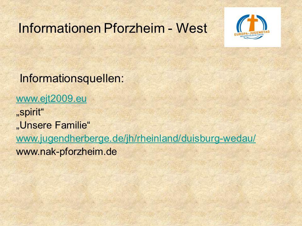 Informationen Pforzheim - West Informationsquellen: www.ejt2009.eu spirit Unsere Familie www.jugendherberge.de/jh/rheinland/duisburg-wedau/ www.nak-pf