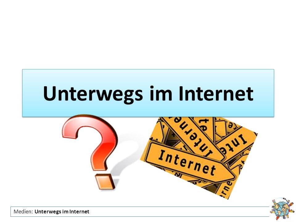 Medien: Unterwegs im Internet Unterwegs im Internet