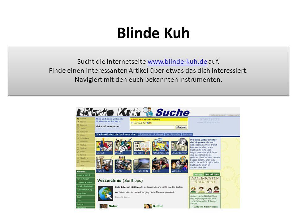 Blinde Kuh Sucht die Internetseite www.blinde-kuh.de auf.www.blinde-kuh.de Finde einen interessanten Artikel über etwas das dich interessiert.