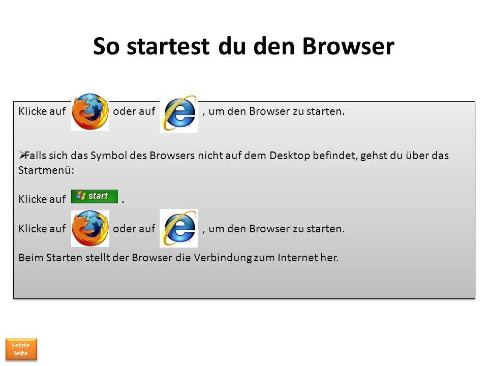 So startest du den Browser Klicke auf oder auf, um den Browser zu starten.