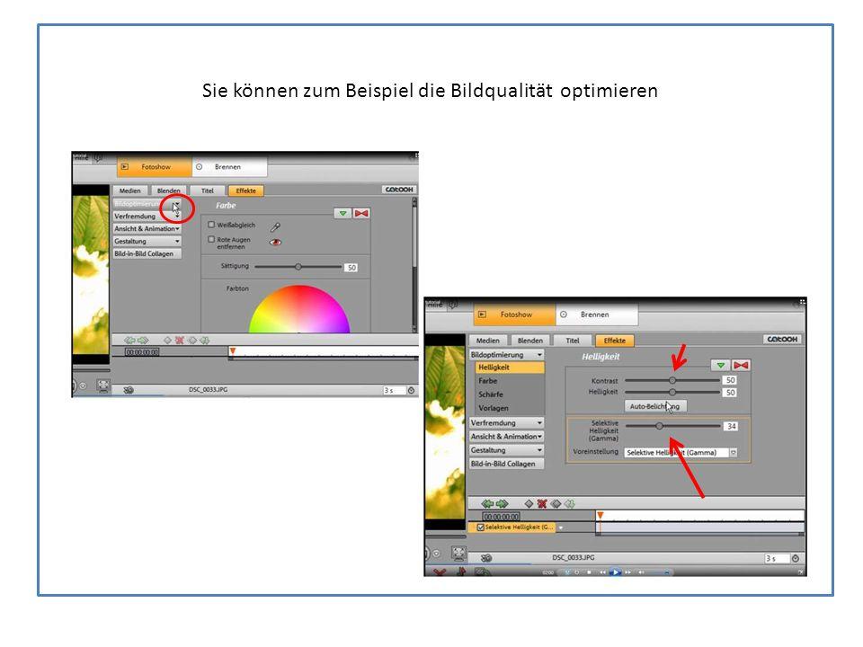 Sie können zum Beispiel die Bildqualität optimieren