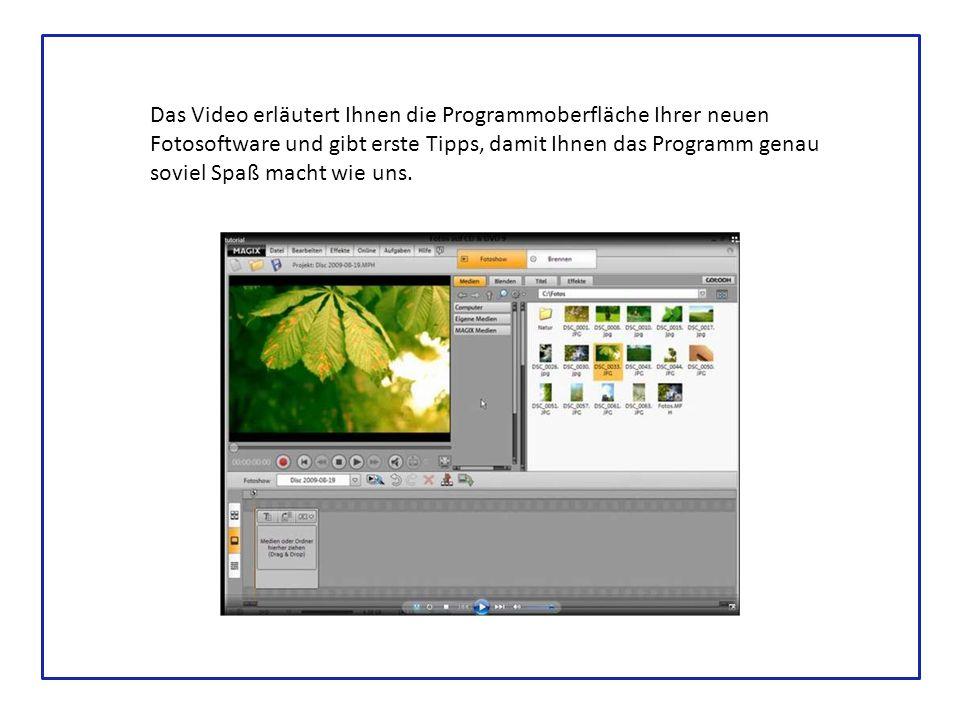 Das Video erläutert Ihnen die Programmoberfläche Ihrer neuen Fotosoftware und gibt erste Tipps, damit Ihnen das Programm genau soviel Spaß macht wie uns.
