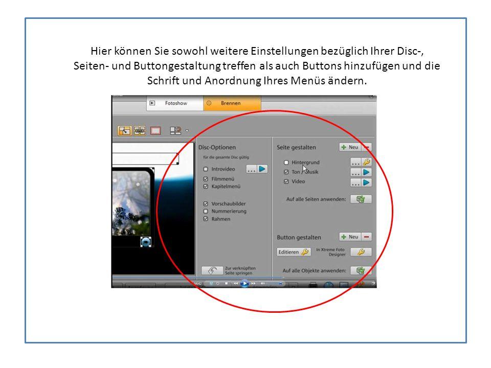 Hier können Sie sowohl weitere Einstellungen bezüglich Ihrer Disc-, Seiten- und Buttongestaltung treffen als auch Buttons hinzufügen und die Schrift und Anordnung Ihres Menüs ändern.