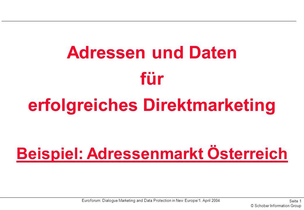 Euroforum: Dialogue Marketing and Data Protection in New Europe/1. April 2004 Seite 1 © Schober Information Group Adressen und Daten für erfolgreiches