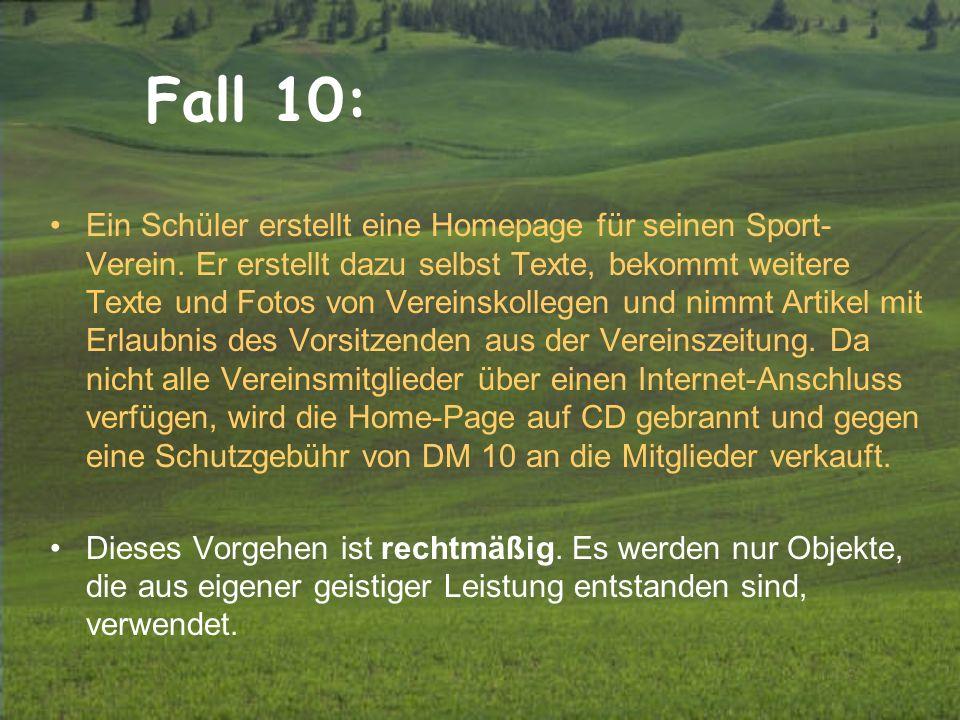 Fall 10: Ein Schüler erstellt eine Homepage für seinen Sport- Verein. Er erstellt dazu selbst Texte, bekommt weitere Texte und Fotos von Vereinskolleg