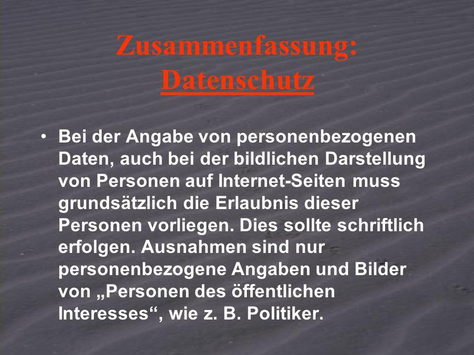 Zusammenfassung: Datenschutz Bei der Angabe von personenbezogenen Daten, auch bei der bildlichen Darstellung von Personen auf Internet-Seiten muss grundsätzlich die Erlaubnis dieser Personen vorliegen.