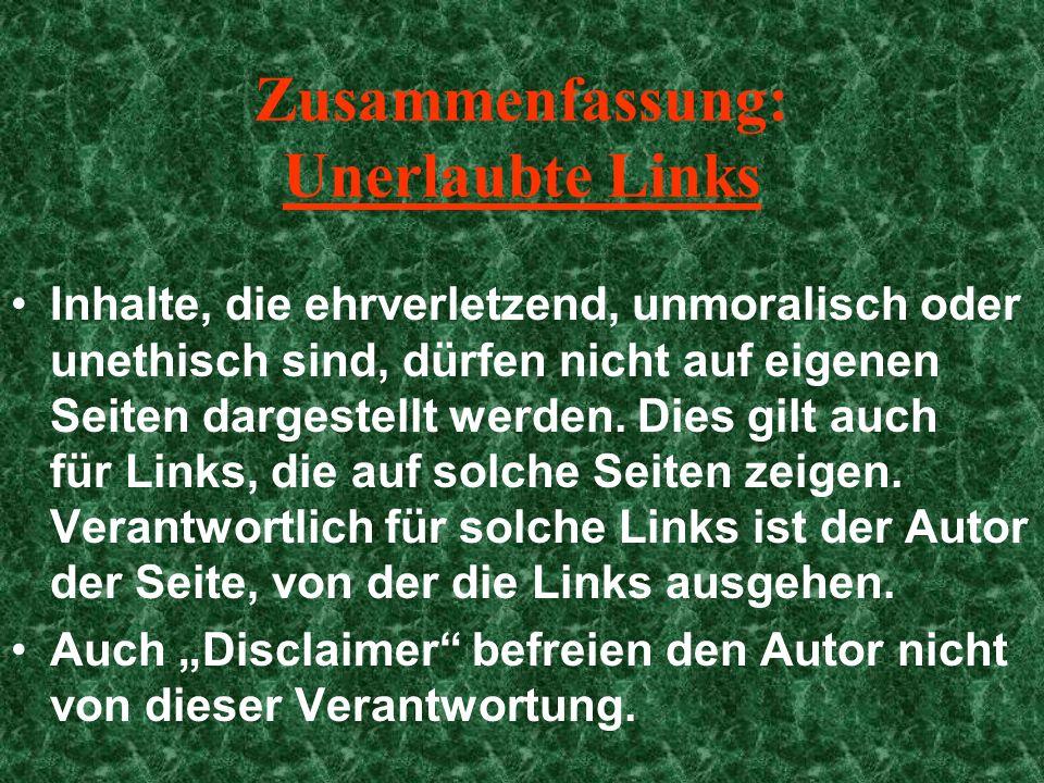 Zusammenfassung: Unerlaubte Links Inhalte, die ehrverletzend, unmoralisch oder unethisch sind, dürfen nicht auf eigenen Seiten dargestellt werden.