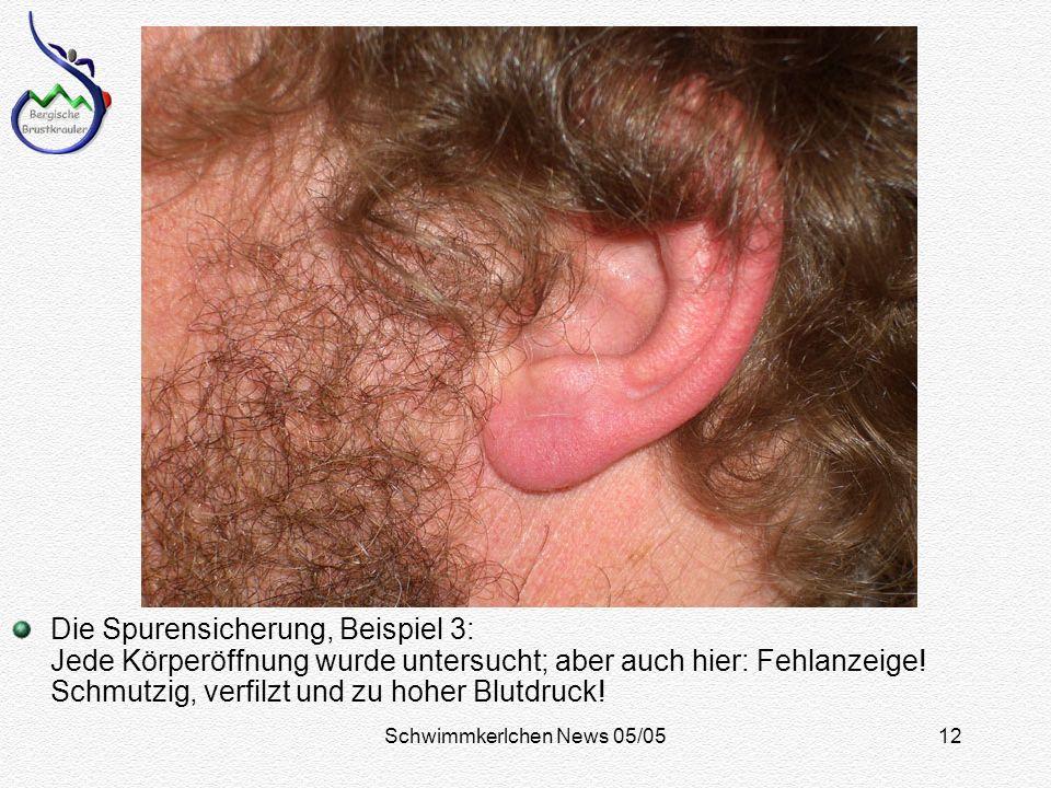 Schwimmkerlchen News 05/0512 Die Spurensicherung, Beispiel 3: Jede Körperöffnung wurde untersucht; aber auch hier: Fehlanzeige.