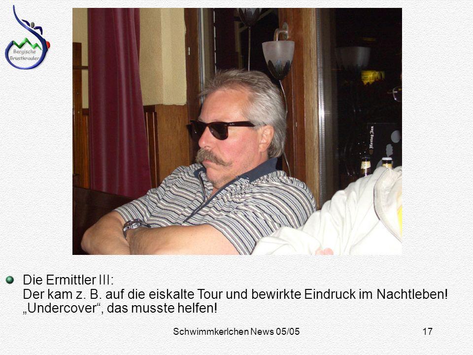 Schwimmkerlchen News 05/0517 Die Ermittler III: Der kam z.