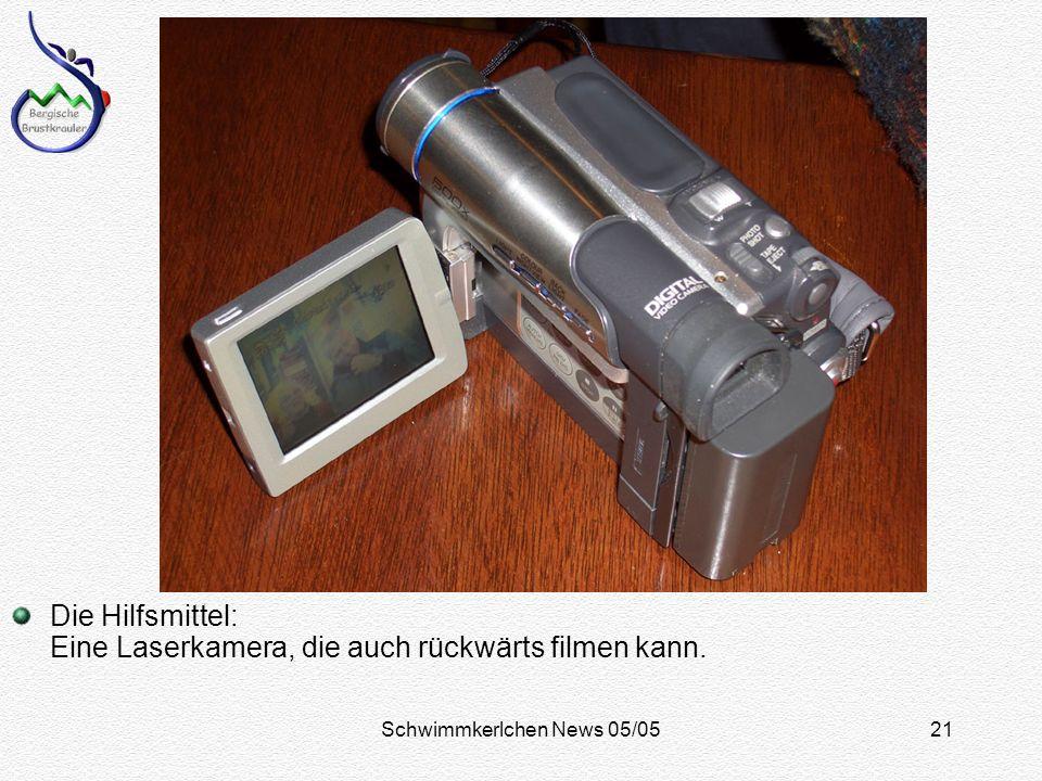 Schwimmkerlchen News 05/0521 Die Hilfsmittel: Eine Laserkamera, die auch rückwärts filmen kann.