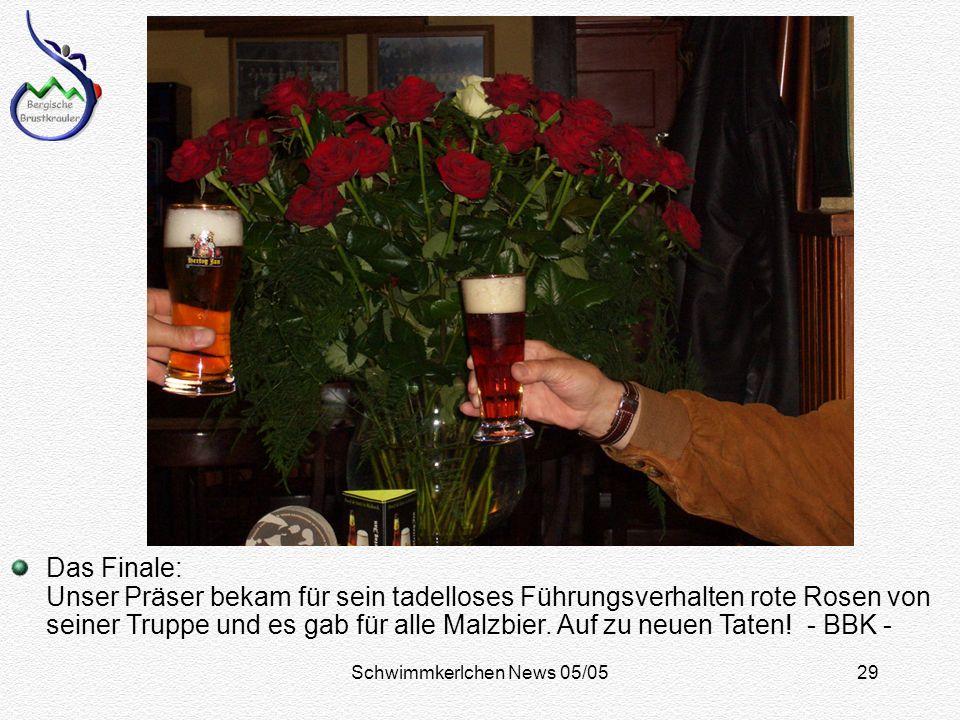 Schwimmkerlchen News 05/0529 Das Finale: Unser Präser bekam für sein tadelloses Führungsverhalten rote Rosen von seiner Truppe und es gab für alle Malzbier.