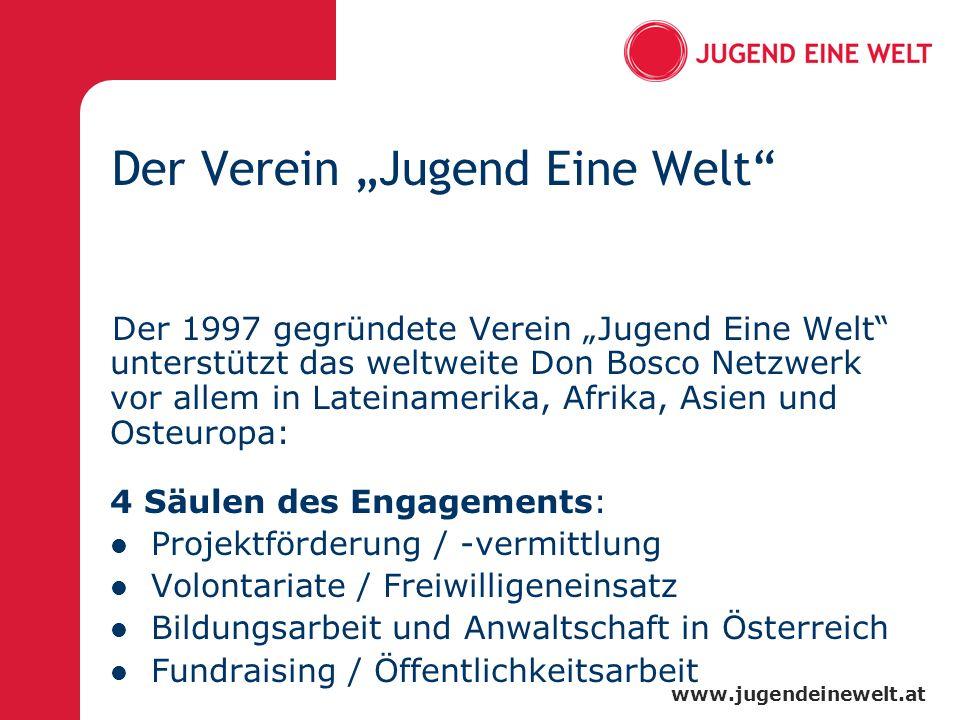 www.jugendeinewelt.at Der Verein Jugend Eine Welt Der 1997 gegründete Verein Jugend Eine Welt unterstützt das weltweite Don Bosco Netzwerk vor allem i