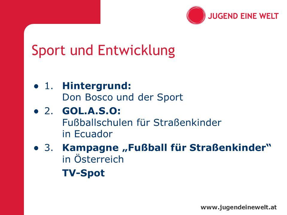 www.jugendeinewelt.at Sport und Entwicklung 1. Hintergrund: Don Bosco und der Sport 2.