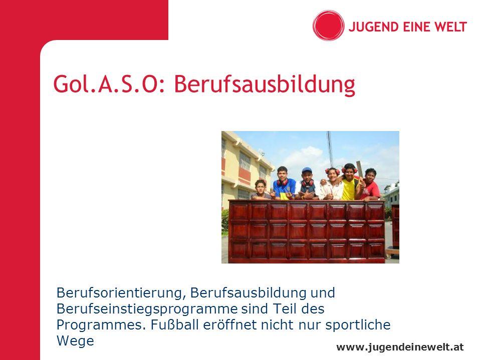 www.jugendeinewelt.at Gol.A.S.O: Berufsausbildung Berufsorientierung, Berufsausbildung und Berufseinstiegsprogramme sind Teil des Programmes.