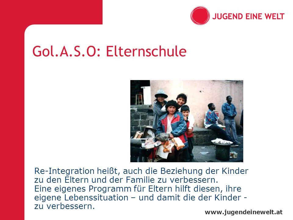 www.jugendeinewelt.at Gol.A.S.O: Elternschule Re-Integration heißt, auch die Beziehung der Kinder zu den Eltern und der Familie zu verbessern. Eine ei