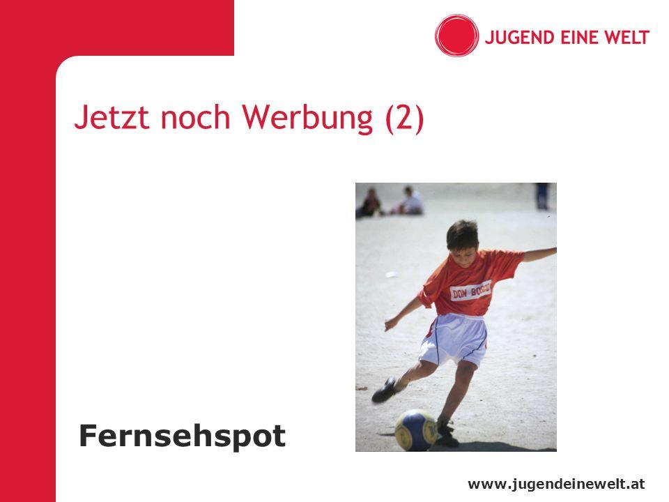 www.jugendeinewelt.at Jetzt noch Werbung (2) Fernsehspot