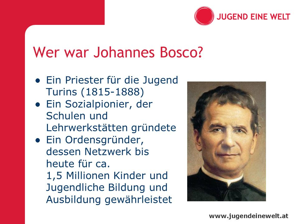 www.jugendeinewelt.at Wer war Johannes Bosco.