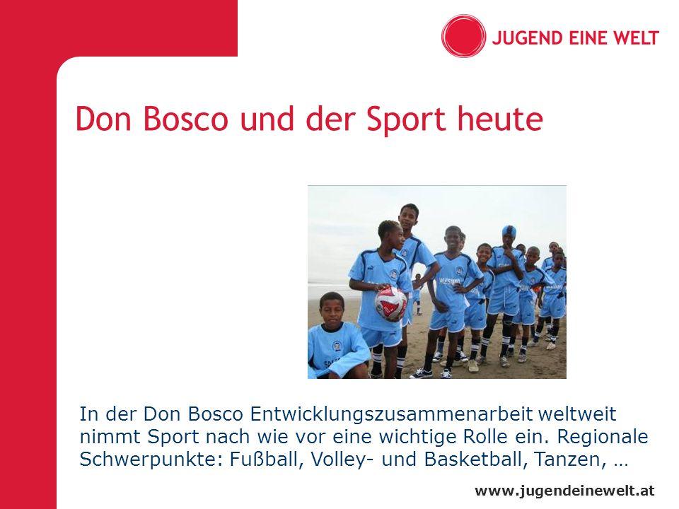 www.jugendeinewelt.at Don Bosco und der Sport heute In der Don Bosco Entwicklungszusammenarbeit weltweit nimmt Sport nach wie vor eine wichtige Rolle