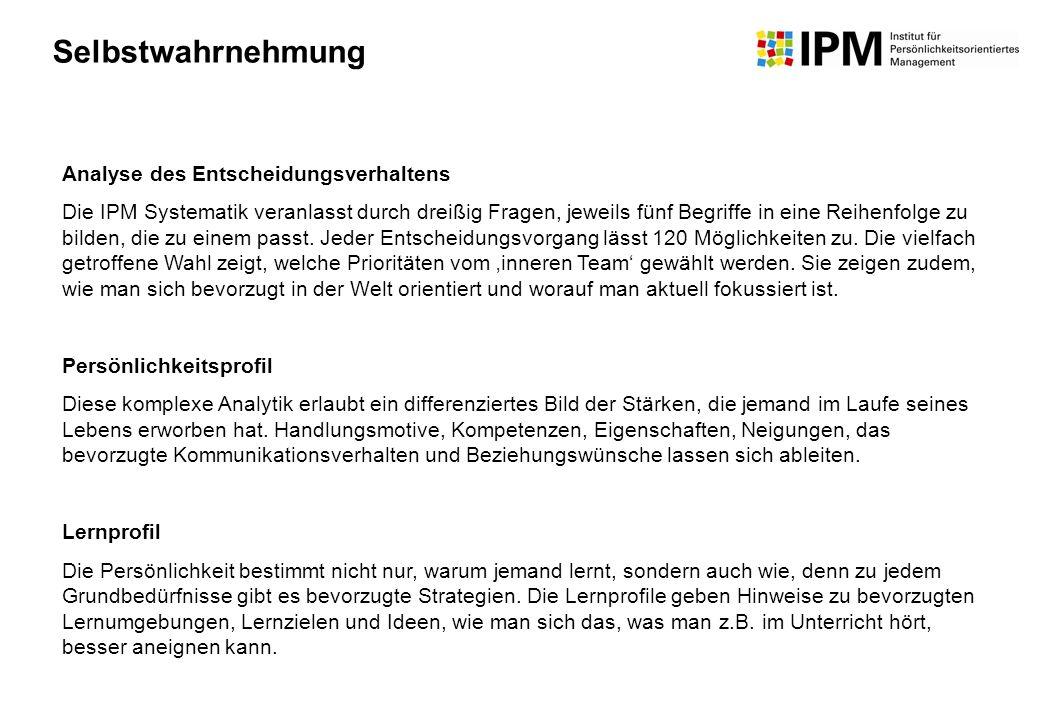 Analyse des Entscheidungsverhaltens Die IPM Systematik veranlasst durch dreißig Fragen, jeweils fünf Begriffe in eine Reihenfolge zu bilden, die zu ei