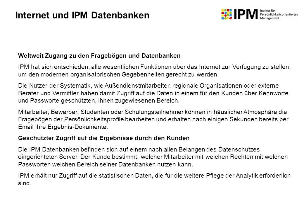 Weltweit Zugang zu den Fragebögen und Datenbanken IPM hat sich entschieden, alle wesentlichen Funktionen über das Internet zur Verfügung zu stellen, u