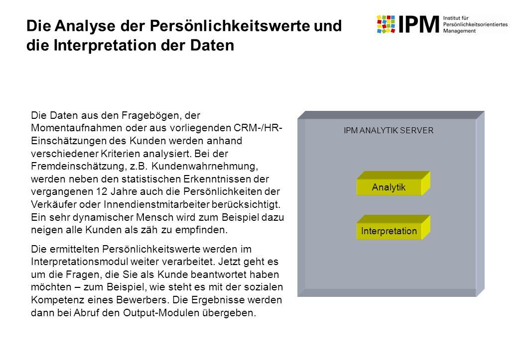 Die Daten aus den Fragebögen, der Momentaufnahmen oder aus vorliegenden CRM-/HR- Einschätzungen des Kunden werden anhand verschiedener Kriterien analy