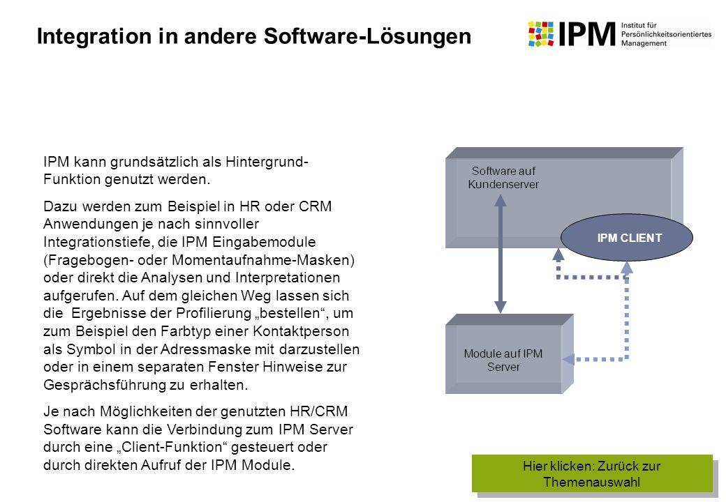 IPM kann grundsätzlich als Hintergrund- Funktion genutzt werden. Dazu werden zum Beispiel in HR oder CRM Anwendungen je nach sinnvoller Integrationsti