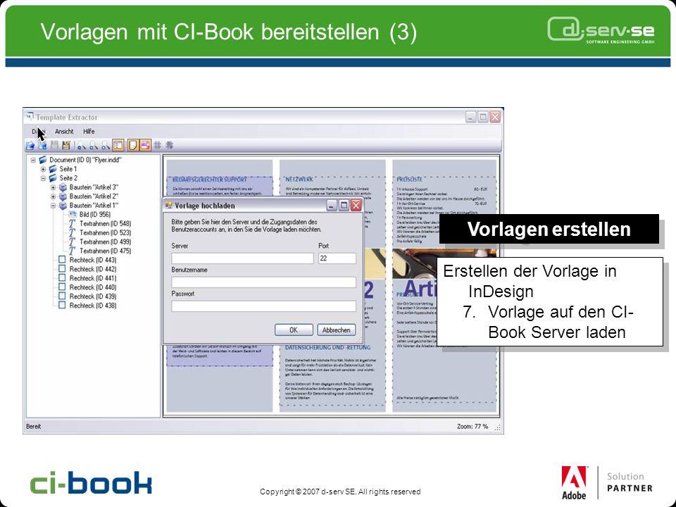 Copyright © 2007 d-serv SE. All rights reserved Vorlagen mit CI-Book bereitstellen (3) Vorlagen erstellen Erstellen der Vorlage in InDesign 7.Vorlage