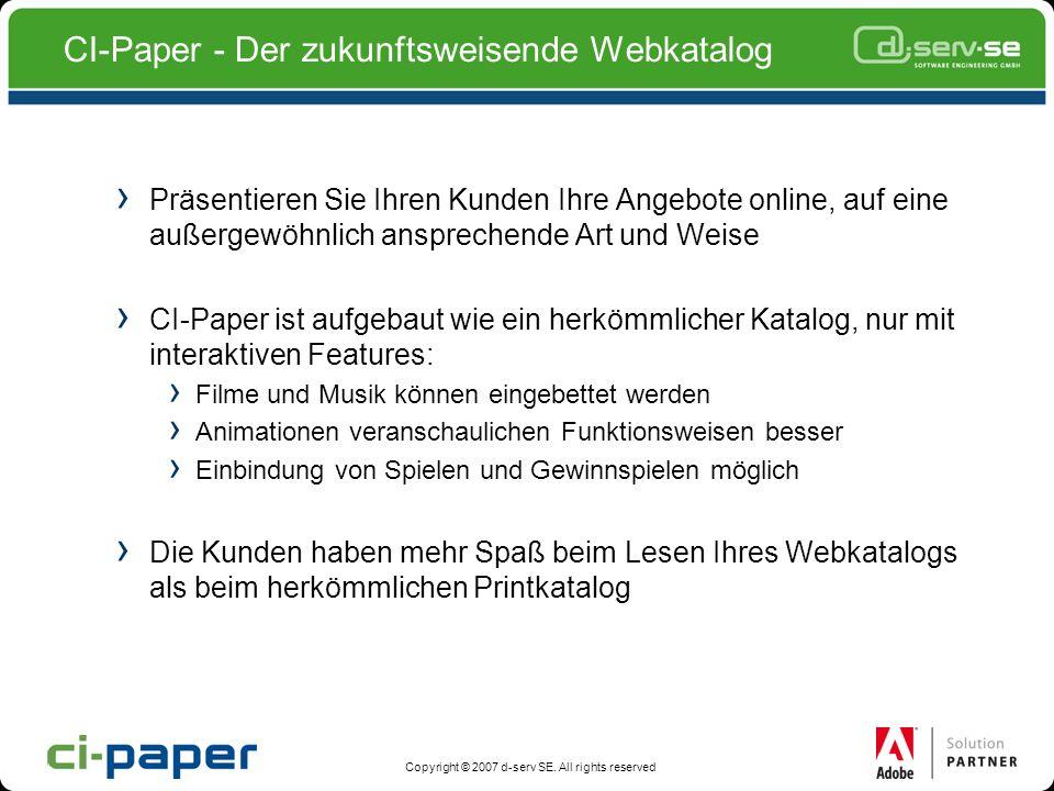 Copyright © 2007 d-serv SE. All rights reserved CI-Paper - Der zukunftsweisende Webkatalog Präsentieren Sie Ihren Kunden Ihre Angebote online, auf ein
