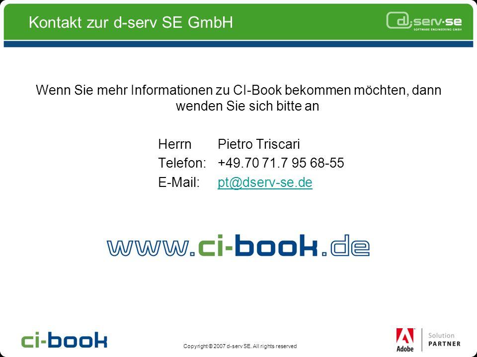 Copyright © 2007 d-serv SE. All rights reserved Kontakt zur d-serv SE GmbH Wenn Sie mehr Informationen zu CI-Book bekommen möchten, dann wenden Sie si