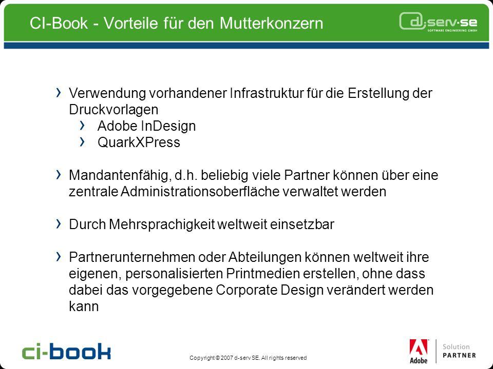 Copyright © 2007 d-serv SE. All rights reserved CI-Book - Vorteile für den Mutterkonzern Verwendung vorhandener Infrastruktur für die Erstellung der D