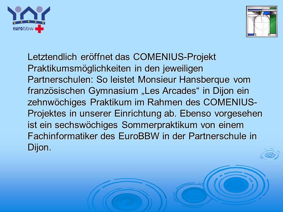 Logo 1 Letztendlich eröffnet das COMENIUS-Projekt Praktikumsmöglichkeiten in den jeweiligen Partnerschulen: So leistet Monsieur Hansberque vom französischen Gymnasium Les Arcades in Dijon ein zehnwöchiges Praktikum im Rahmen des COMENIUS- Projektes in unserer Einrichtung ab.