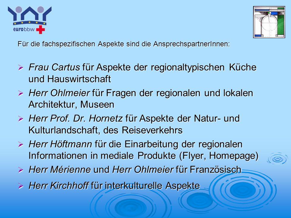 Logo 1 Für die fachspezifischen Aspekte sind die AnsprechspartnerInnen: Frau Cartus für Aspekte der regionaltypischen Küche und Hauswirtschaft Frau Ca