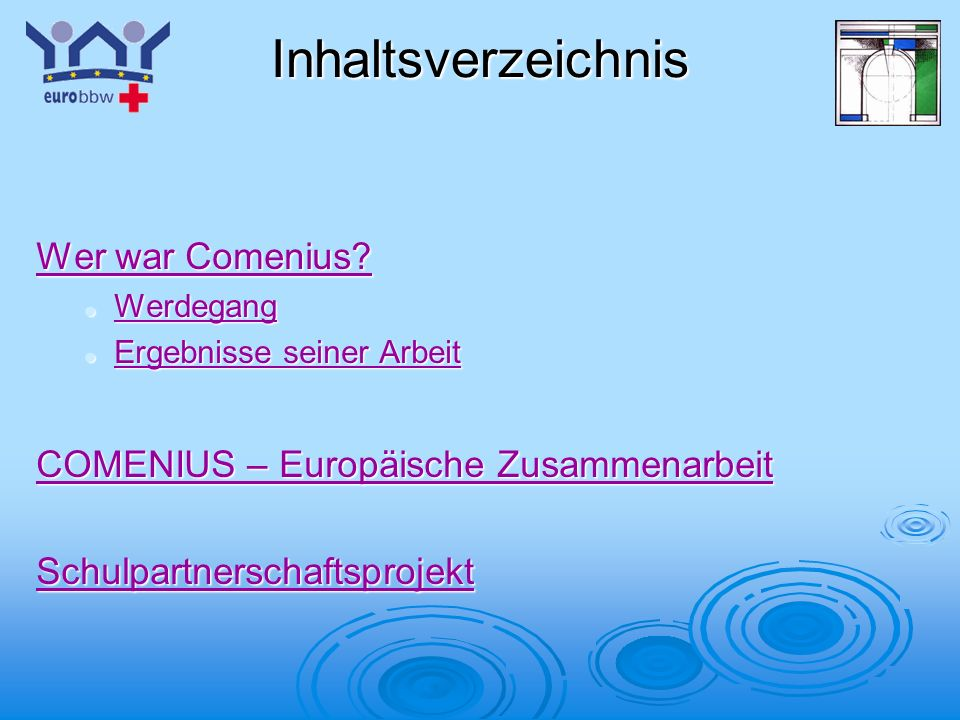 Inhaltsverzeichnis Wer war Comenius? Wer war Comenius? Werdegang Werdegang Werdegang Ergebnisse seiner Arbeit Ergebnisse seiner Arbeit Ergebnisse sein
