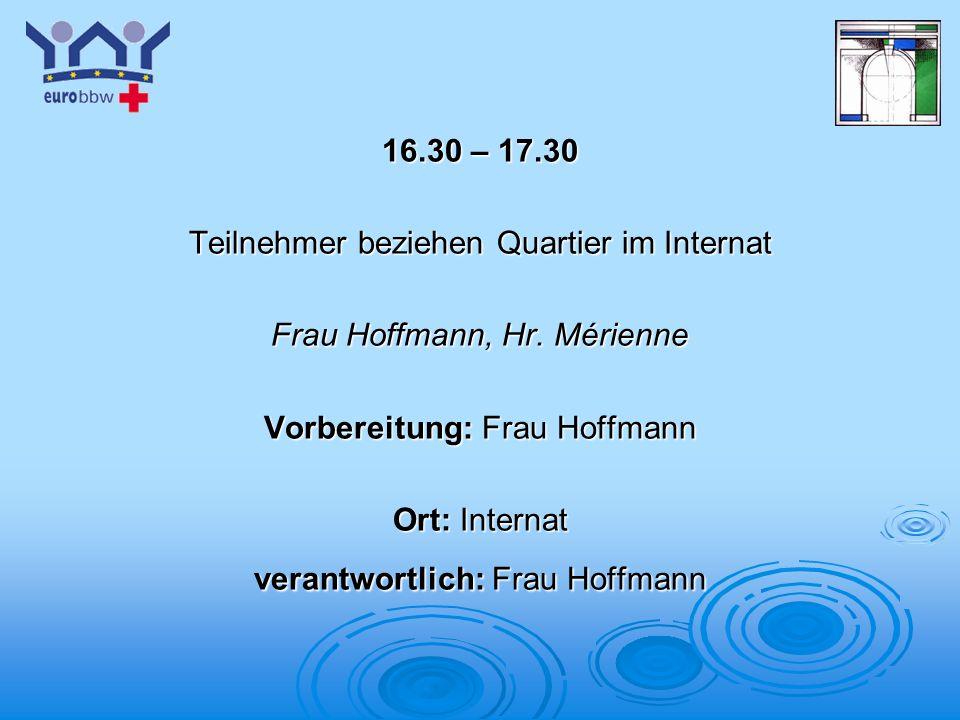 Logo 1 16.30 – 17.30 Teilnehmer beziehen Quartier im Internat Frau Hoffmann, Hr. Mérienne Vorbereitung: Frau Hoffmann Ort: Internat verantwortlich: Fr