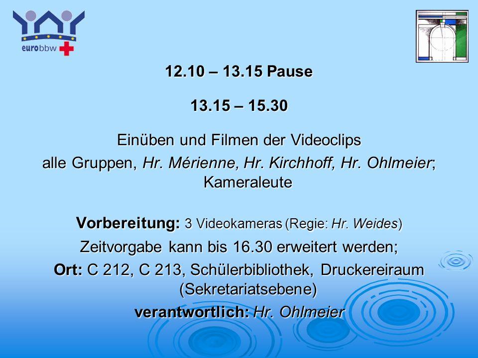 Logo 1 12.10 – 13.15 Pause 13.15 – 15.30 Einüben und Filmen der Videoclips alle Gruppen, Hr. Mérienne, Hr. Kirchhoff, Hr. Ohlmeier; Kameraleute Vorber