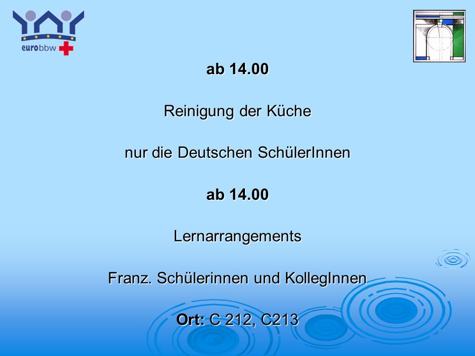 Logo 1 ab 14.00 Reinigung der Küche nur die Deutschen SchülerInnen ab 14.00 Lernarrangements Franz. Schülerinnen und KollegInnen Ort: C 212, C213