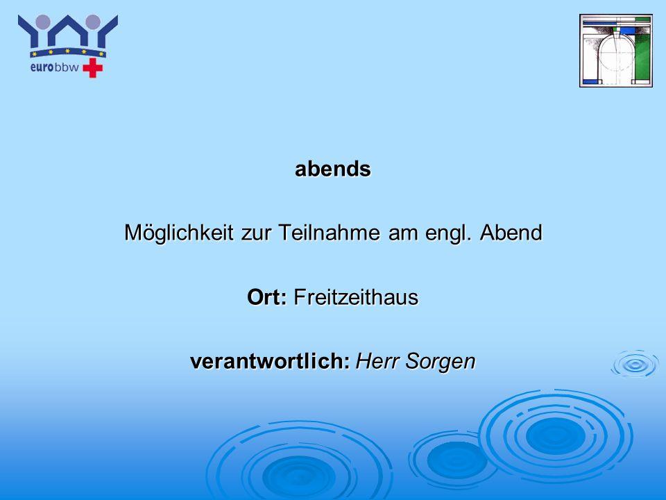 Logo 1 abends Möglichkeit zur Teilnahme am engl. Abend Ort: Freitzeithaus verantwortlich: Herr Sorgen