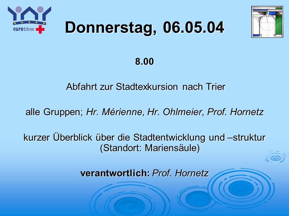 Logo 1 Donnerstag, 06.05.04 8.00 Abfahrt zur Stadtexkursion nach Trier Abfahrt zur Stadtexkursion nach Trier alle Gruppen; Hr. Mérienne, Hr. Ohlmeier,