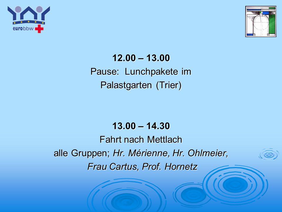 Logo 1 12.00 – 13.00 Pause: Lunchpakete im Palastgarten (Trier) 13.00 – 14.30 Fahrt nach Mettlach alle Gruppen; Hr. Mérienne, Hr. Ohlmeier, Frau Cartu