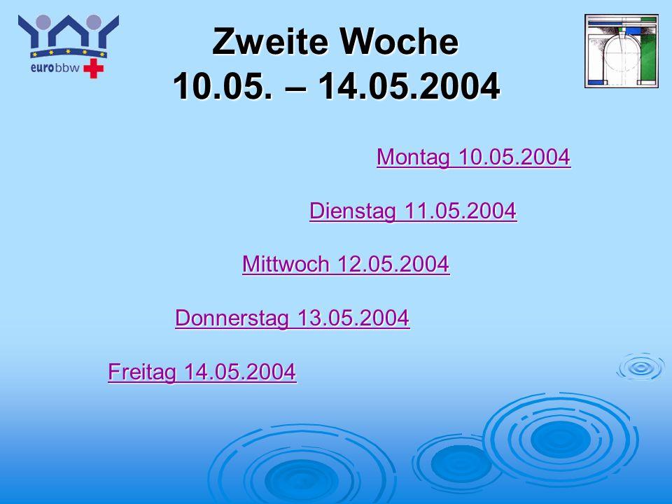 Logo 1 Zweite Woche 10.05. – 14.05.2004 Montag 10.05.2004 Montag 10.05.2004 Dienstag 11.05.2004 Dienstag 11.05.2004 Mittwoch 12.05.2004 Mittwoch 12.05