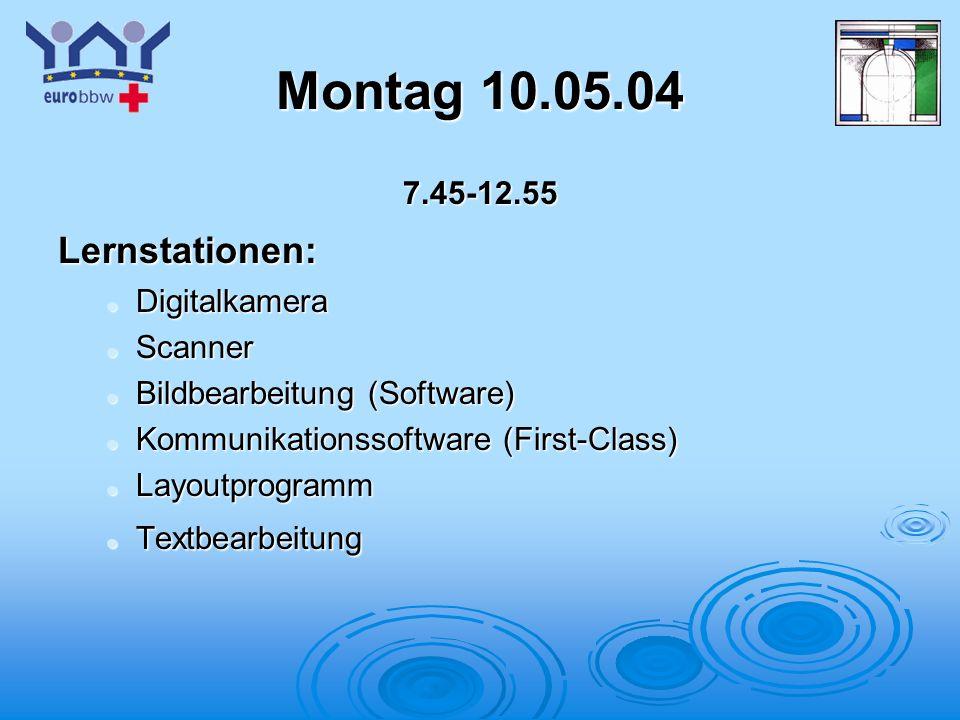 Logo 1 Montag 10.05.04 7.45-12.55Lernstationen: Digitalkamera Digitalkamera Scanner Scanner Bildbearbeitung (Software) Bildbearbeitung (Software) Kommunikationssoftware (First-Class) Kommunikationssoftware (First-Class) Layoutprogramm Layoutprogramm Textbearbeitung Textbearbeitung